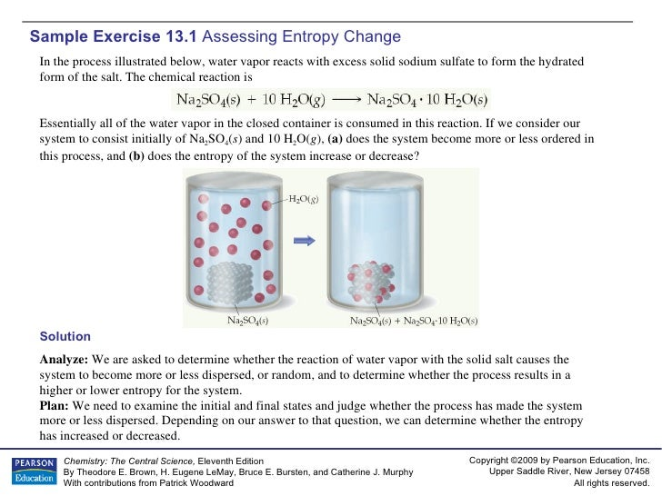 Sample Exercise 13.1  Assessing Entropy Change Solution Analyze:  We are asked to determine whether the reaction of water ...