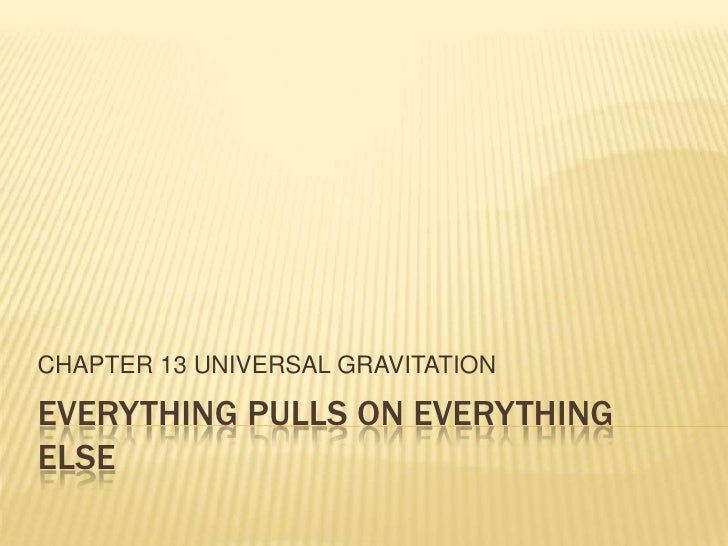 Everything pulls on everything else<br />CHAPTER 13 UNIVERSAL GRAVITATION<br />