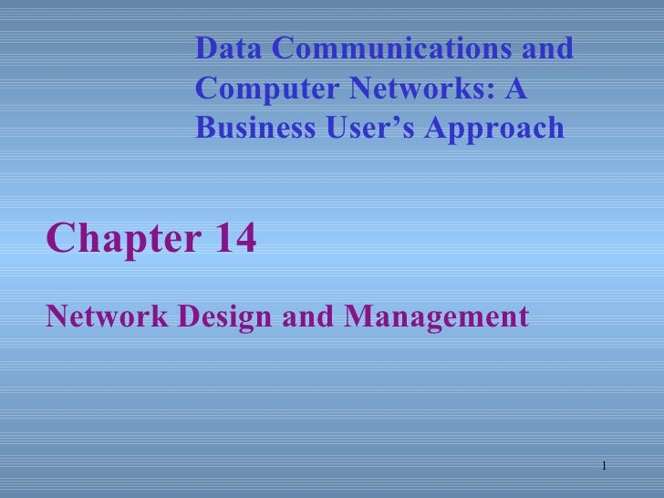 Chapter 14 Network Design and Management Data Communications and Computer Networks: A  Business User's Approach