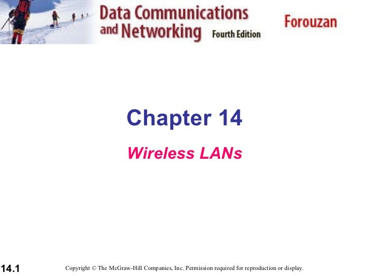 Chapter 14 Wireless LANs Copyright © The McGraw-Hill Companies, Inc. Permission required for reproduction or display.