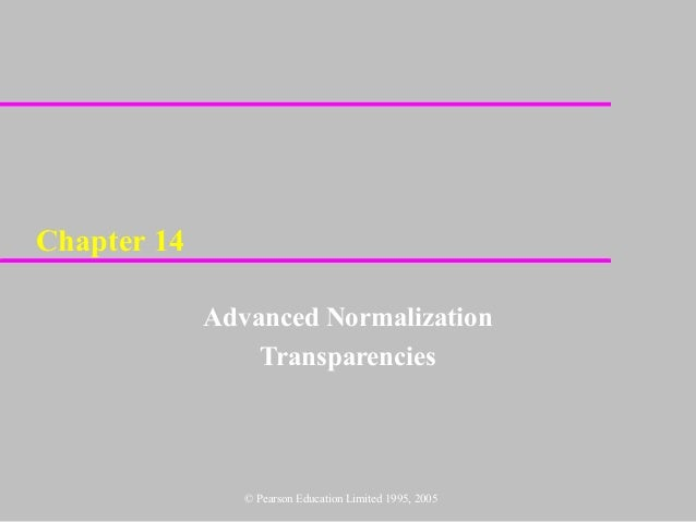 Chapter 14             Advanced Normalization                 Transparencies                © Pearson Education Limited 19...