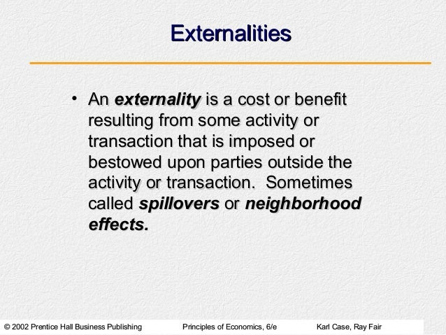 Externalities                   • An externality is a cost or benefit                     resulting from some activity or ...