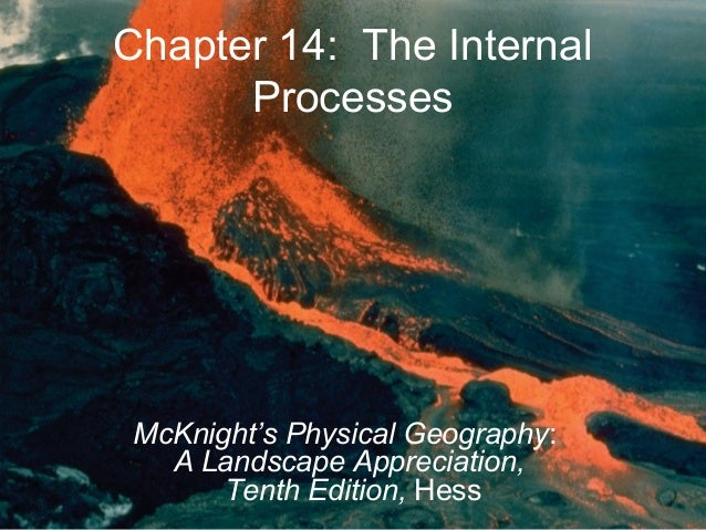Chapter 14: The InternalProcessesMcKnight's Physical Geography:A Landscape Appreciation,Tenth Edition, Hess