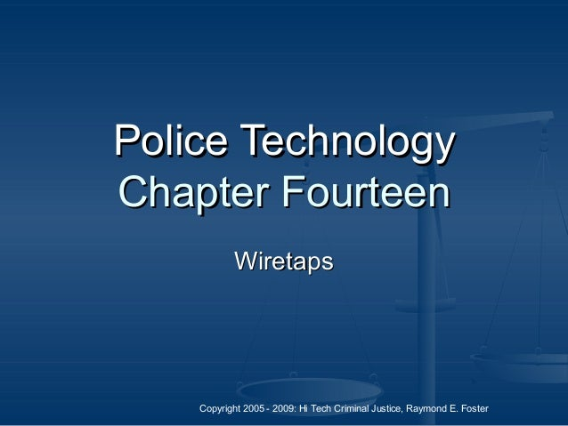Copyright 2005 - 2009: Hi Tech Criminal Justice, Raymond E. Foster Police TechnologyPolice Technology Chapter FourteenChap...