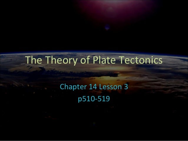 The Theory of Plate Tectonics Chapter 14 Lesson 3 p510-519