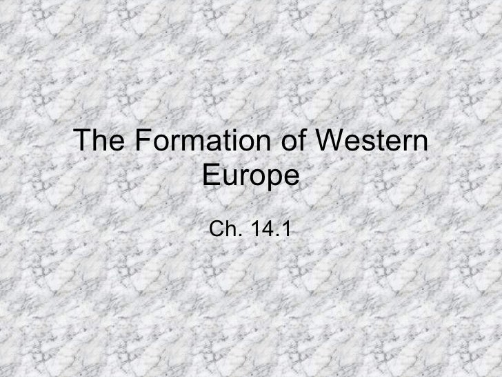 The Formation of Western Europe Ch. 14.1