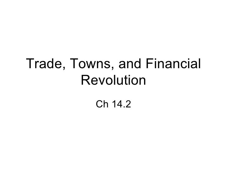 Trade, Towns, and Financial Revolution Ch 14.2
