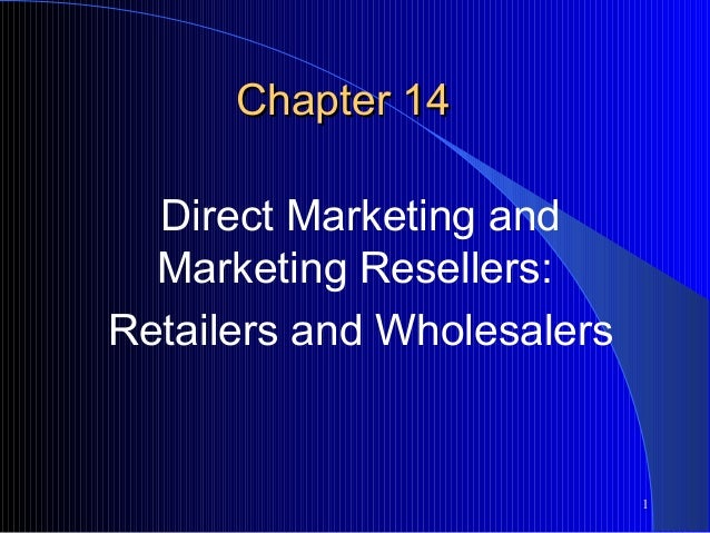 Chapter 14 Direct Marketing and Marketing Resellers: Retailers and Wholesalers  1