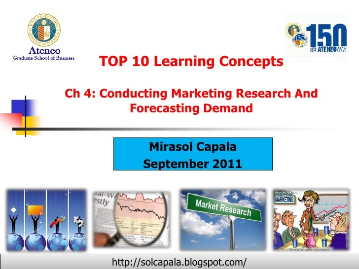 TOP 10 Learning ConceptsCh 4: Conducting Marketing Research And          Forecasting Demand              Mirasol Capala   ...