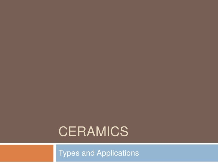 Ceramics<br />Types and Applications<br />
