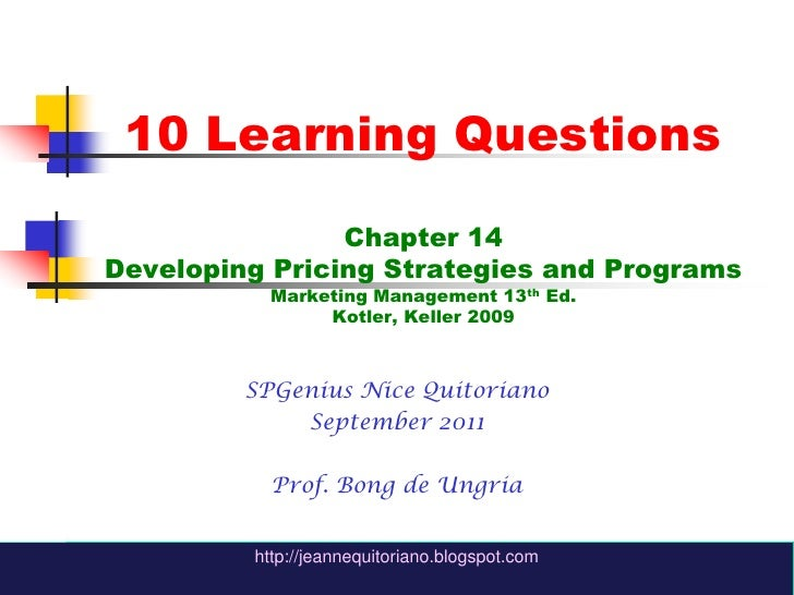 10 Learning QuestionsChapter 14Developing Pricing Strategies and ProgramsMarketing Management 13th Ed.Kotler, Keller 2009<...
