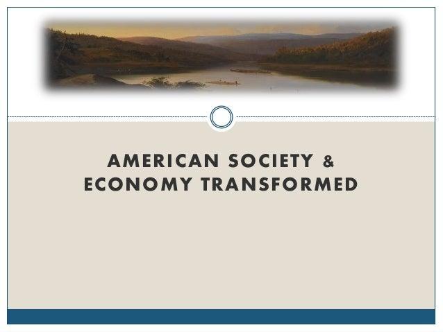 AMERICAN SOCIETY & ECONOMY TRANSFORMED
