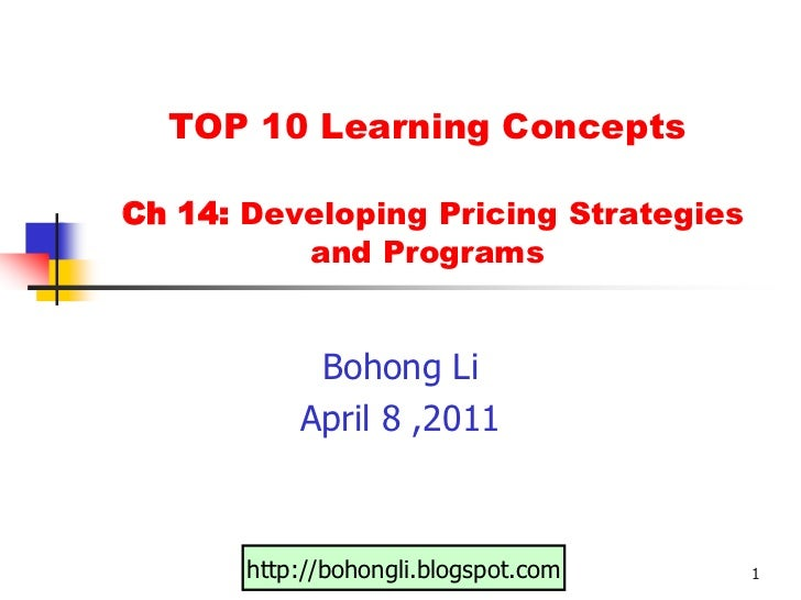 TOP 2 Learning Concepts Ch 14: Developing Pricing Strategies and Programs<br />Bohong Li<br />April 1 ,2011<br />