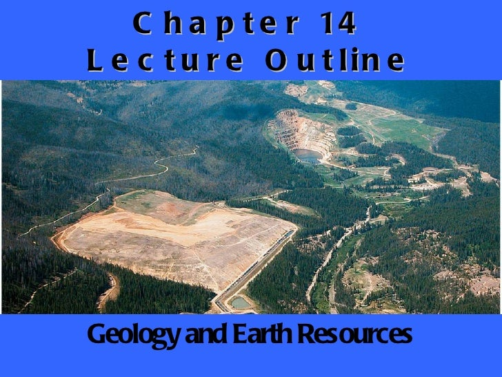 Chapter 14 Lecture Outline Geology and Earth Resources