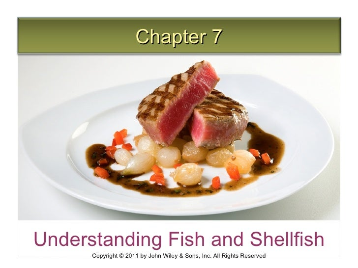 Chapter 7Understanding Fish and Shellfish      Copyright © 2011 by John Wiley & Sons, Inc. All Rights Reserved