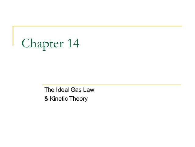 Chapter 14 The Ideal Gas Law & Kinetic Theory
