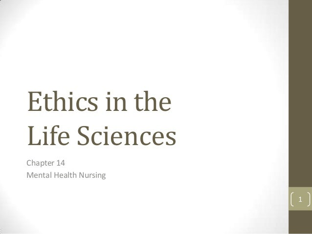 Ethics in the Life Sciences Chapter 14 Mental Health Nursing 1