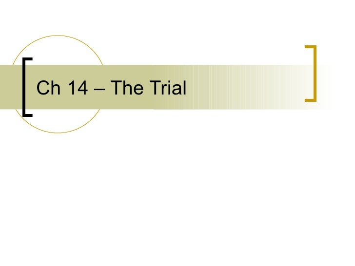 Ch 14 – The Trial