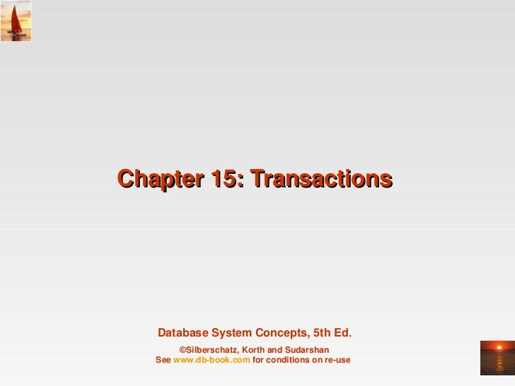 Chapter 15: Transactions    Database System Concepts, 5th Ed.        ©Silberschatz, Korth and Sudarshan   See www.db­book....