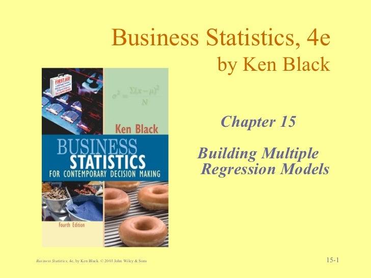 Business Statistics, 4e by Ken Black <ul><li>Chapter 15 </li></ul><ul><li>Building Multiple Regression Models </li></ul>