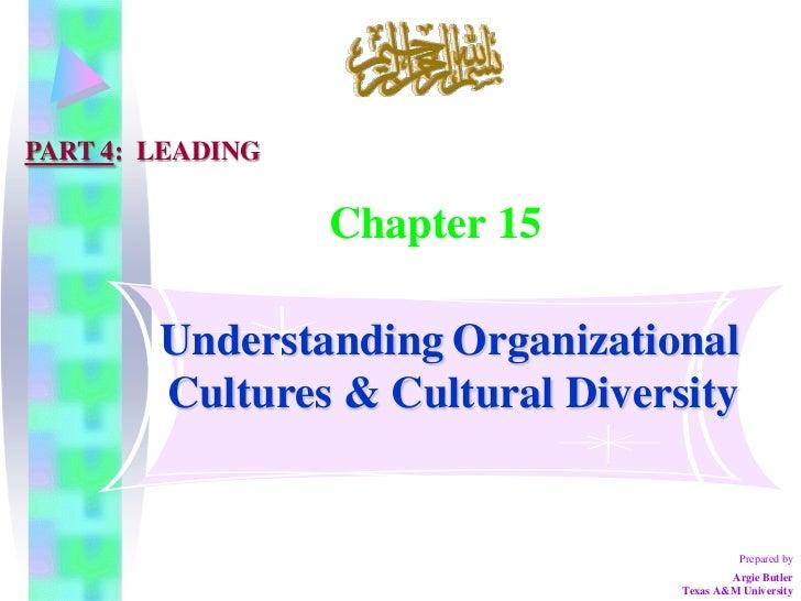 PART 4: LEADING                  Chapter 15        Understanding Organizational        Cultures & Cultural Diversity      ...