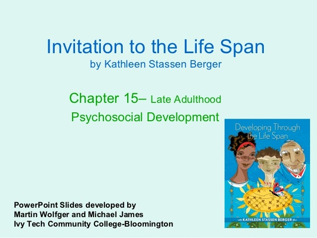 Invitation to the Life Span                  by Kathleen Stassen Berger             Chapter 15– Late Adulthood            ...