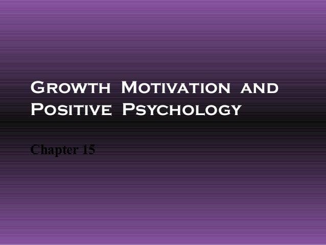 Growth Motivation andPositive PsychologyChapter 15