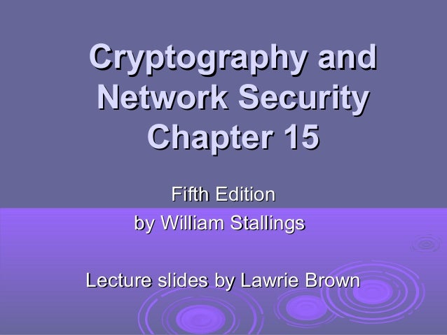 Cryptography and Network Security Chapter 15 Fifth Edition by William Stallings Lecture slides by Lawrie Brown