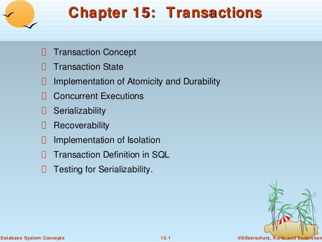 Chapter 15: Transactions Transaction Concept Transaction State Implementation of Atomicity and Durability Concurrent Execu...