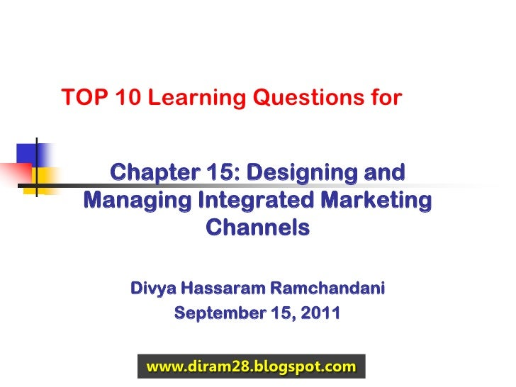 TOP 10 Learning Questions for   Chapter 15: Designing and Managing Integrated Marketing           Channels     Divya Hassa...