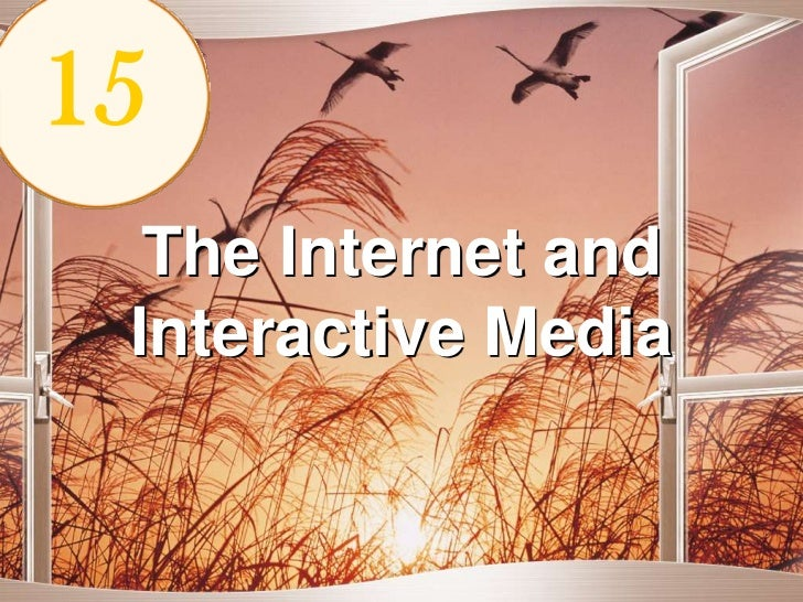 15<br />The Internet and Interactive Media<br />
