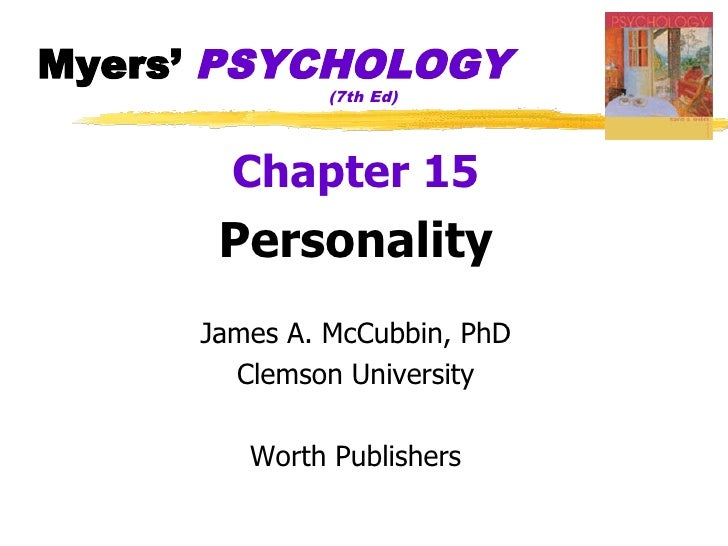 Myers' PSYCHOLOGY               (7th Ed)            Chapter 15       Personality      James A. McCubbin, PhD        Clemso...