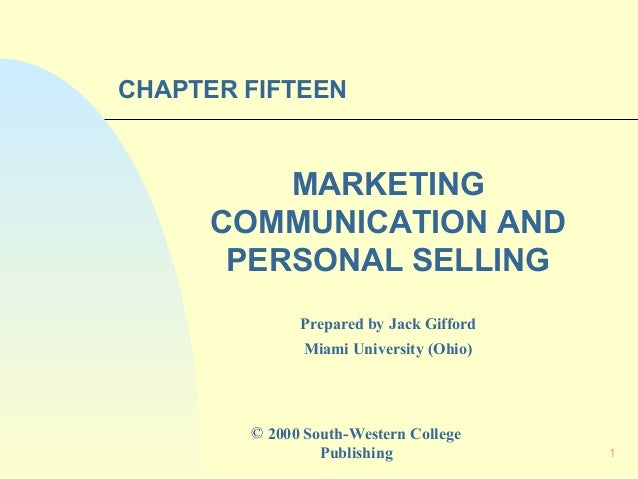 CHAPTER FIFTEEN  MARKETING COMMUNICATION AND PERSONAL SELLING Prepared by Jack Gifford Miami University (Ohio)  © 2000 Sou...