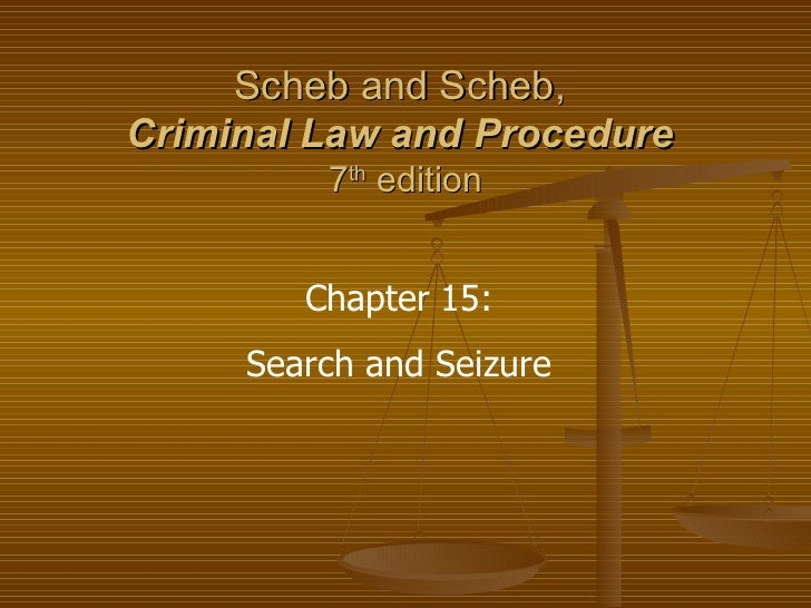Scheb and Scheb,  Criminal Law and Procedure   7 th  edition Chapter 15: Search and Seizure
