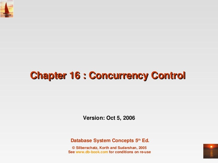 Chapter 16 : Concurrency Control               Version: Oct 5, 2006        Database System Concepts 5th Ed.         © Silb...