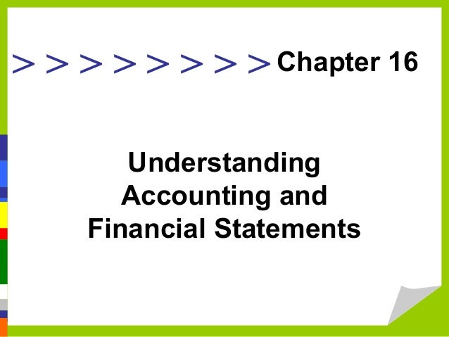> > > > > > > > Chapter 16 Understanding Accounting and Financial Statements