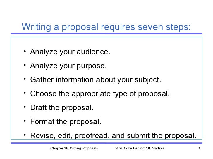 Writing a proposal requires seven steps:• Analyze your audience.• Analyze your purpose.• Gather information about your sub...
