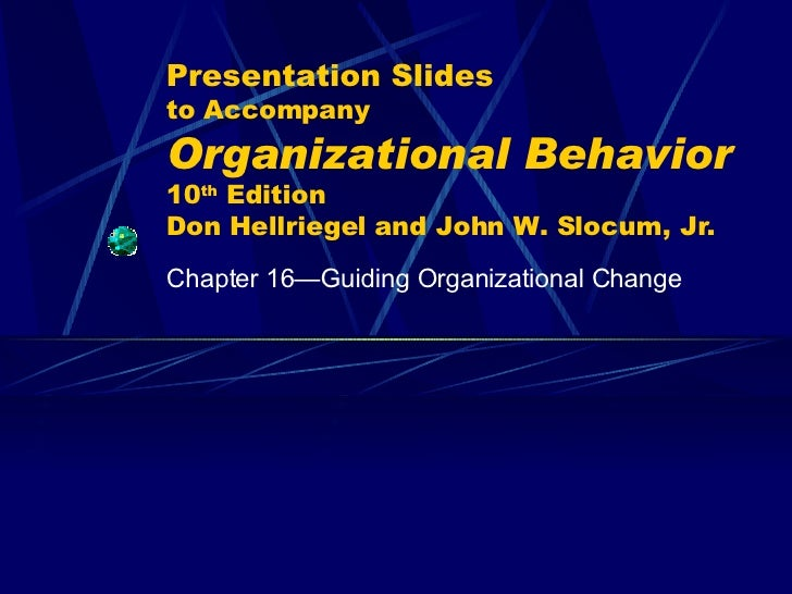 Presentation Slides to Accompany Organizational Behavior   10 th  Edition Don Hellriegel and John W. Slocum, Jr. Chapter 1...