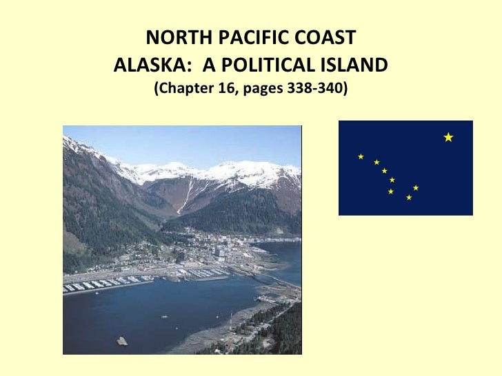 NORTH PACIFIC COAST ALASKA:  A POLITICAL ISLAND (Chapter 16, pages 338-340)