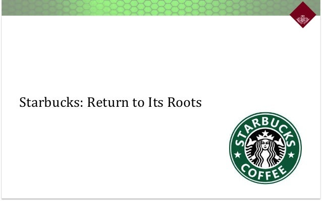starbucks return to its roots Posts about starbucks written by conchapman seattle coffee giant starbucks, trying to regain its footing by returning to its roots, today announced a mandatory bedhead policy for all.