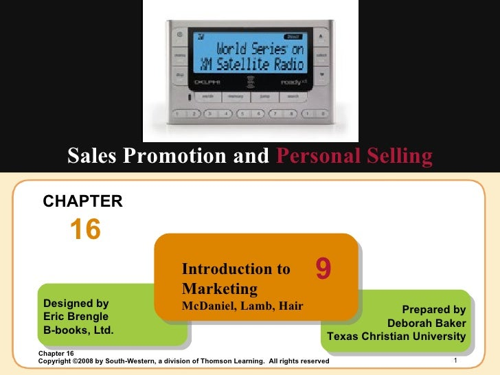 CHAPTER  16 Sales Promotion and  Personal Selling Designed by Eric Brengle B-books, Ltd. Prepared by Deborah Baker Texas C...