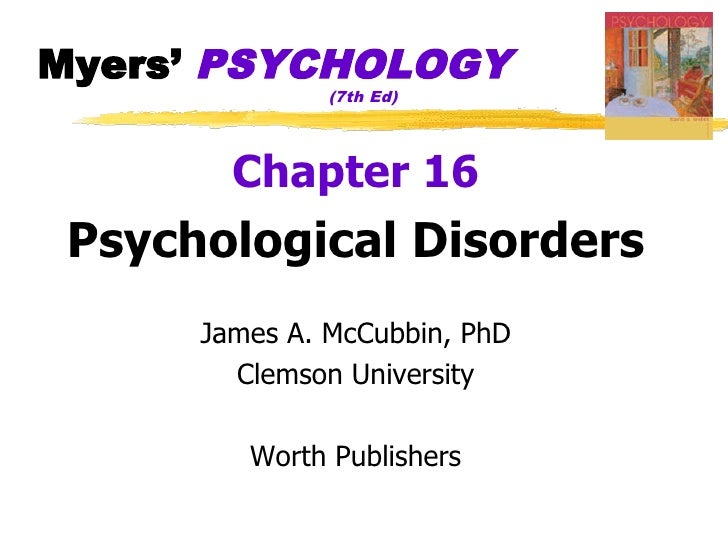 Myers' PSYCHOLOGY                (7th Ed)             Chapter 16  Psychological Disorders       James A. McCubbin, PhD    ...