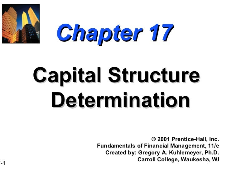 Chapter 17 Capital Structure Determination ©  2001 Prentice-Hall, Inc. Fundamentals of Financial Management, 11/e Created ...