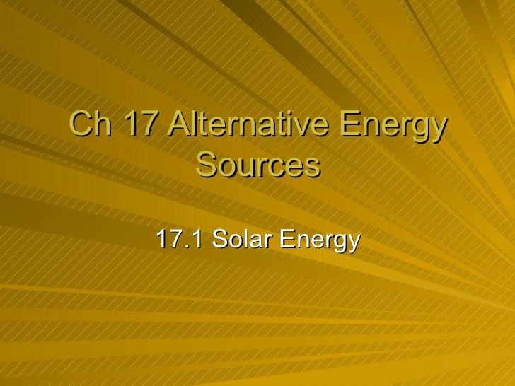 Ch 17 Alternative Energy Sources 17.1 Solar Energy