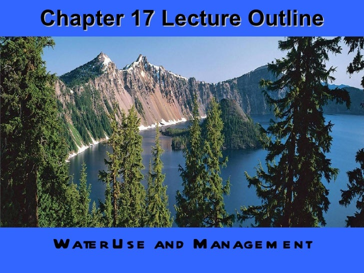Chapter 17 Lecture Outline Water Use and Management
