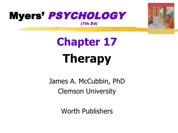 Myers' PSYCHOLOGY               (7th Ed)            Chapter 17         Therapy      James A. McCubbin, PhD        Clemson ...
