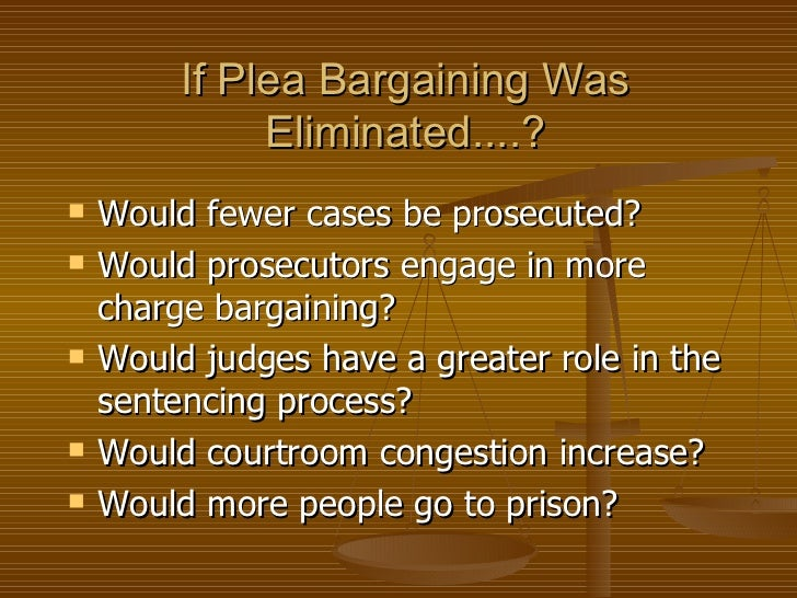 plea bargaining essay Plea bargaining is essentially an agreement between the prosecutor and the accused in which the accused pleads guilty in exchange for a lesser sentence or a reduced charge.