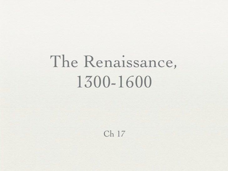 The Renaissance,    1300-1600        Ch 17