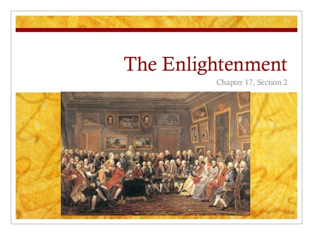 The Enlightenment         Chapter 17, Section 2
