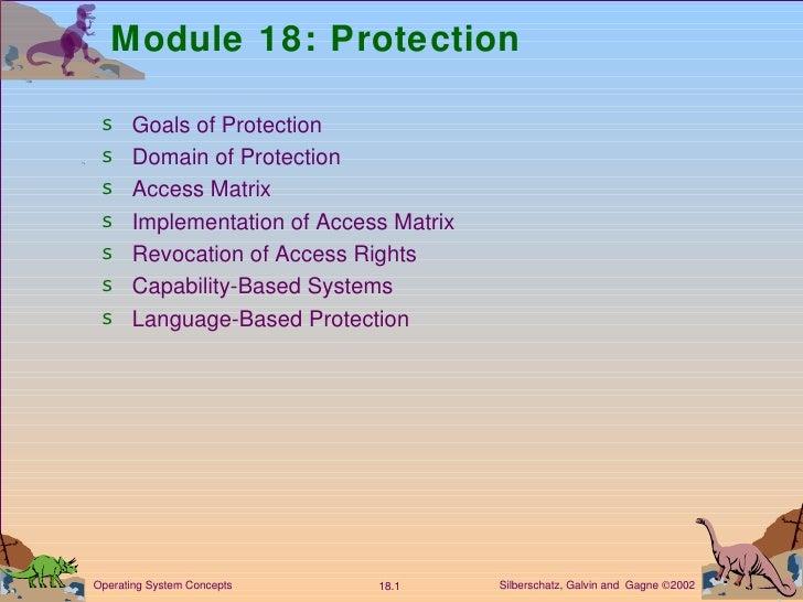 Module 18: Protection <ul><li>Goals of Protection  </li></ul><ul><li>Domain of Protection  </li></ul><ul><li>Access Matrix...